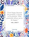 """<p>""""I am happy because I'm grateful. I choose to be grateful. That gratitude allows me to be happy.""""</p>"""