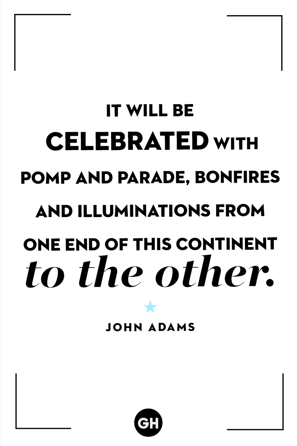 <p>It will be celebrated with pomp and parade, bonfires and illuminations from one end of this continent to the other.</p>