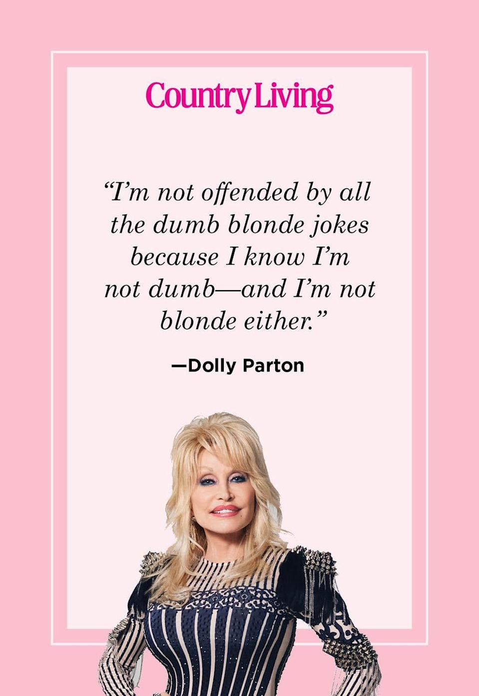 "<p>""I'm not offended by all the dumb blonde jokes because I know I'm not dumb—and I'm not blonde either.""</p>"