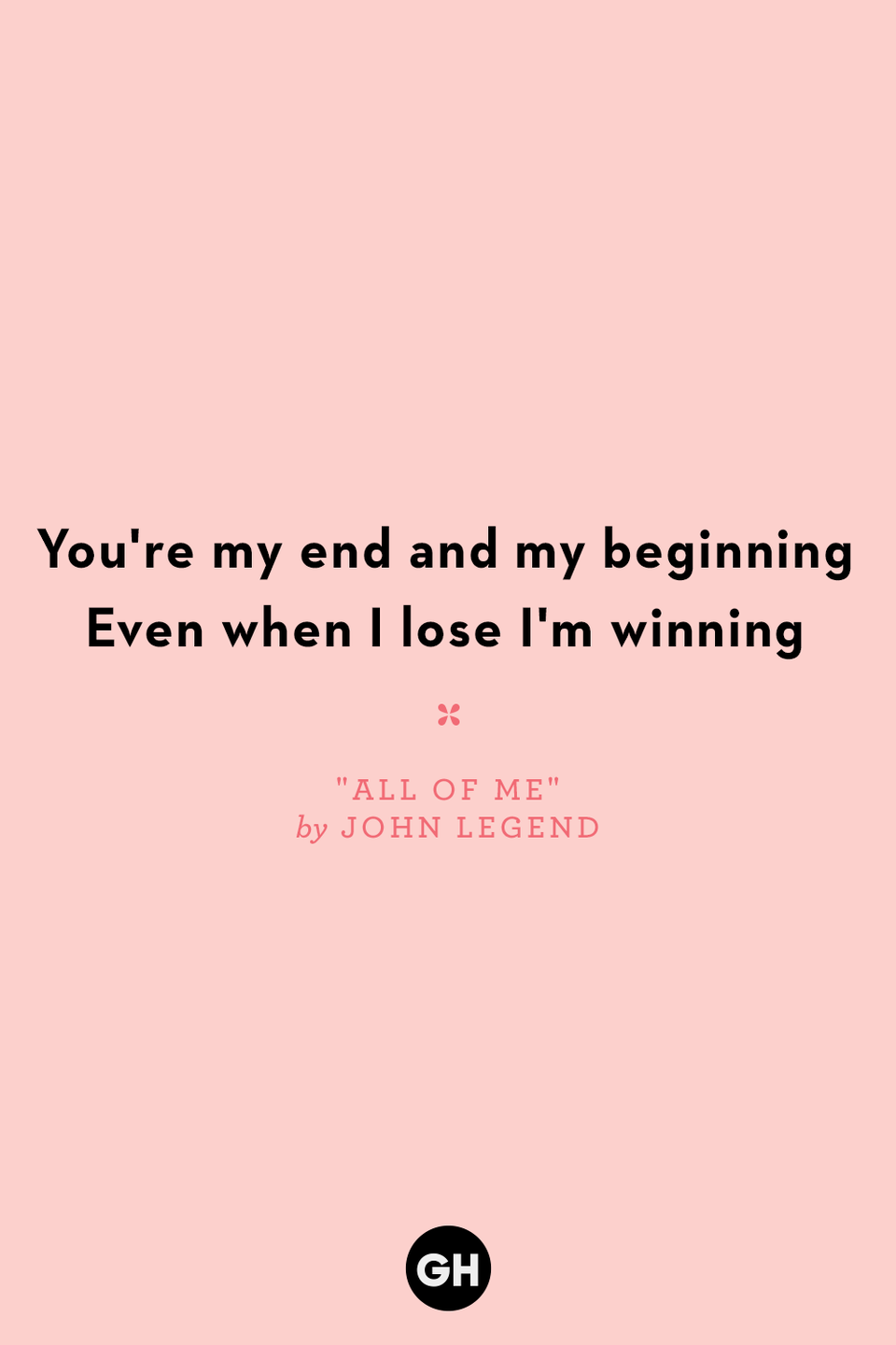 <p>You're my end and my beginning</p><p>Even when I lose I'm winning</p>