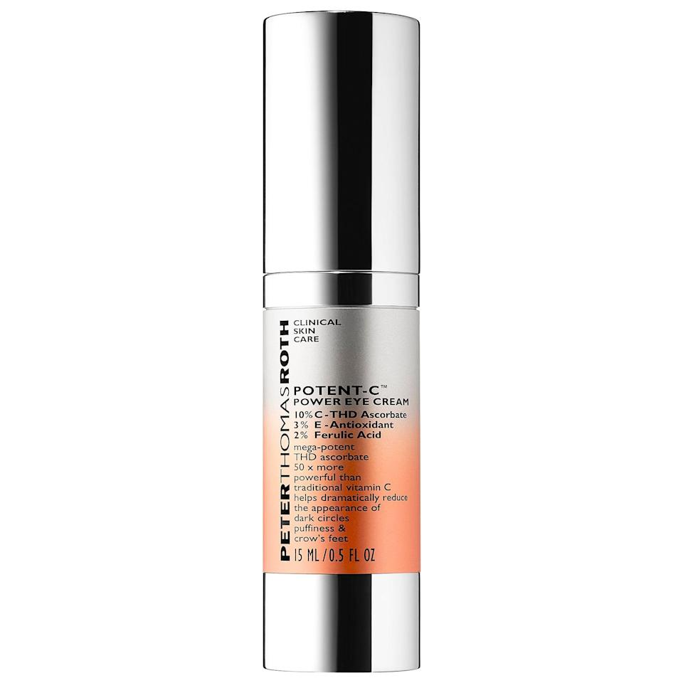 """<p>When your tired-looking eyes need a boost, this <a href=""""https://www.popsugar.com/buy/Peter-Thomas-Roth-Potent-C-Vitamin-C-Power-Eye-Cream-553529?p_name=Peter%20Thomas%20Roth%20Potent-C%20Vitamin%20C%20Power%20Eye%20Cream&retailer=sephora.com&pid=553529&price=65&evar1=bella%3Auk&evar9=47275268&evar98=https%3A%2F%2Fwww.popsugar.com%2Fbeauty%2Fphoto-gallery%2F47275268%2Fimage%2F47275275%2FPeter-Thomas-Roth-Potent-C-Vitamin-C-Power-Eye-Cream&list1=shopping%2Csephora%2Ceye%20cream%2Cvitamin%20c%2Cbeauty%20shopping&prop13=api&pdata=1"""" rel=""""nofollow noopener"""" class=""""link rapid-noclick-resp"""" target=""""_blank"""" data-ylk=""""slk:Peter Thomas Roth Potent-C Vitamin C Power Eye Cream"""">Peter Thomas Roth Potent-C Vitamin C Power Eye Cream</a> ($65) comes to the rescue with a 10-percent concentration of superstable THD ascorbate, 50 times more powerful than traditional vitamin C. There's also ferulic acid, which helps ingredients like that vitamin C work even better at brightening and depuffing the undereye area.</p>"""