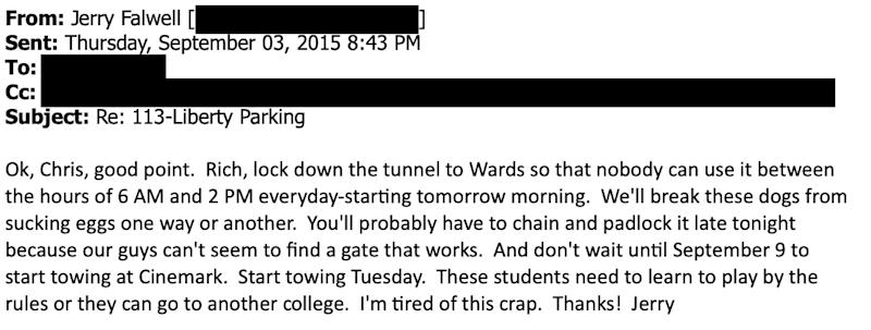 An undated screengrab shows an email from Liberty University President Jerry Falwell Jr. In emails he sent to colleagues, Liberty University President Jerry Falwell Jr. writes disparagingly of students and staff. In this one, from 2015, he blasts students who tried to avoid Liberty parking fees by using a private lot off campus. Names of recipients have been redacted by Reuters.  Screenshot via REUTERS