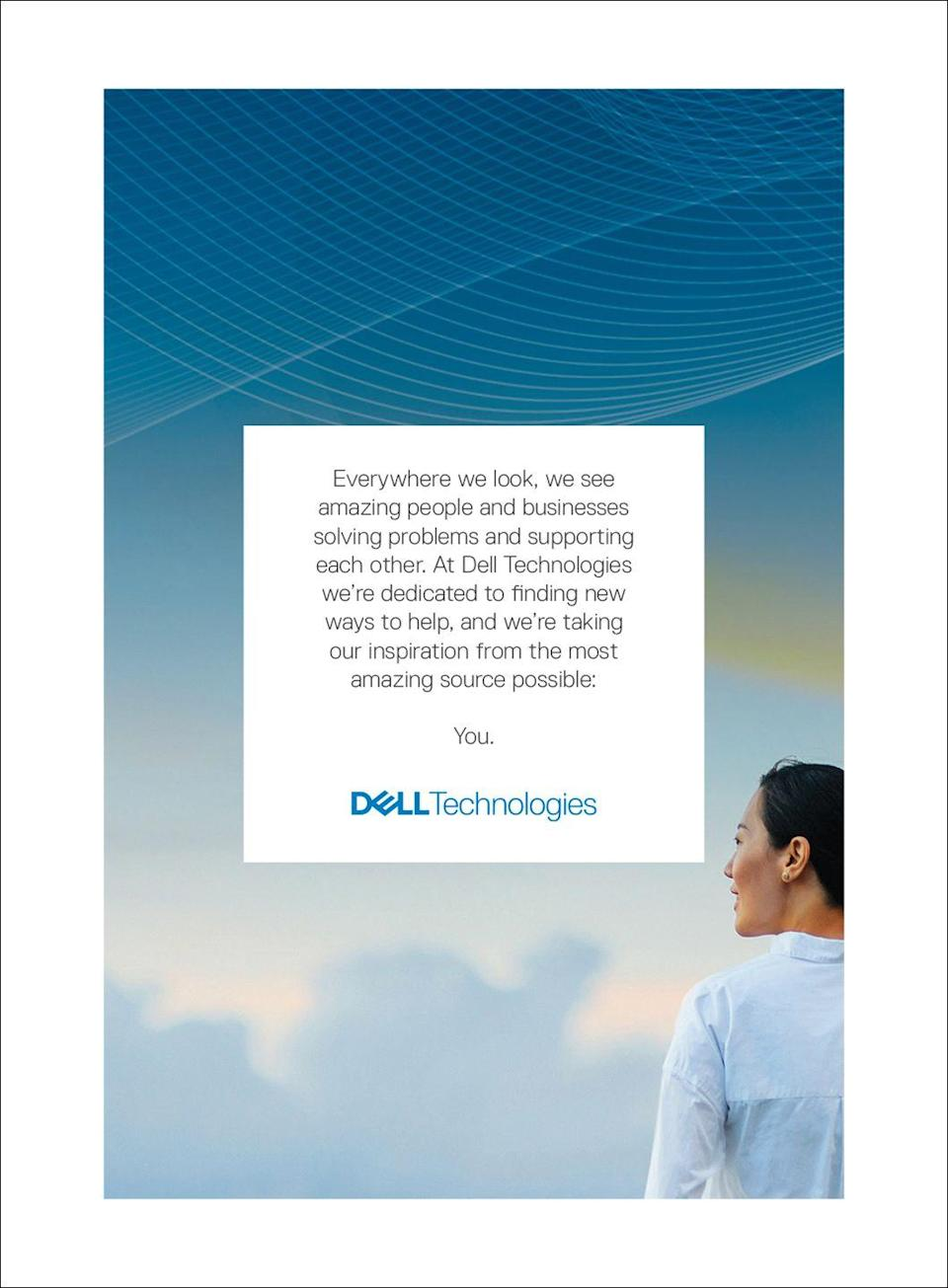 <p>Everywhere we look, we see amazing people and businesses solving problems and supporting each other. At Dell Technologies we're dedicated to finding new ways to help, and we're taking our inspiration from the most amazing source possible: You.</p>