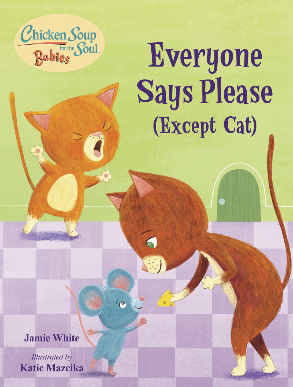 """This cover image released by Charlesbridge shows """"Everyone Says Please (Except Cat)"""" by Jamie White. Chicken Soup for the Soul has reached a partnership with the children's publisher Charlesbridge for two new series of books, the two publishers announced Tuesday. Chicken Soup for the Soul Babies will be for babies and toddlers, up to age 3, and Chicken Soup for the Soul Kids will be for ages 4-7. (Charlesbridge via AP)"""