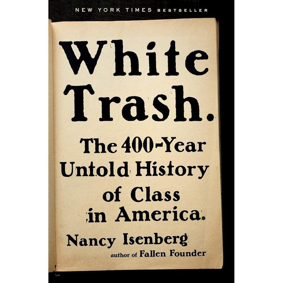 """""""This book will change the way you look at poverty and class in the U.S. In just under 500 pages (I know, not exactly a beach read), historianNancy Isenbergexplores <strong><a href=""""https://amzn.to/2GWdfhp"""" target=""""_blank"""" rel=""""noopener noreferrer"""">how the white underclass has been exploited</a></strong> politicallyand economicallyfrom colonial times (England sent over their """"waste people"""" -- an earlier incarnation of """"white trash"""" -- to work thewild, uncultivated lands) to present day. (The book was published before the 2016 election, but Isenberg updated the prefaceto include her thoughts on Trump, thewhite working-class vote, and why the myth of a classless American society persists.)"""" —<strong>Brittany Wong, Senior Life Reporter</strong>"""