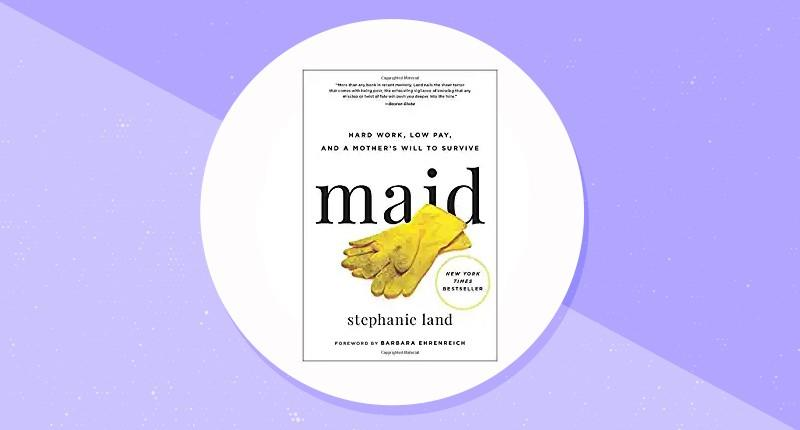 Maid: Hard Work, Low Pay, and a Mother's Will to Survive. (Photo: Amazon)
