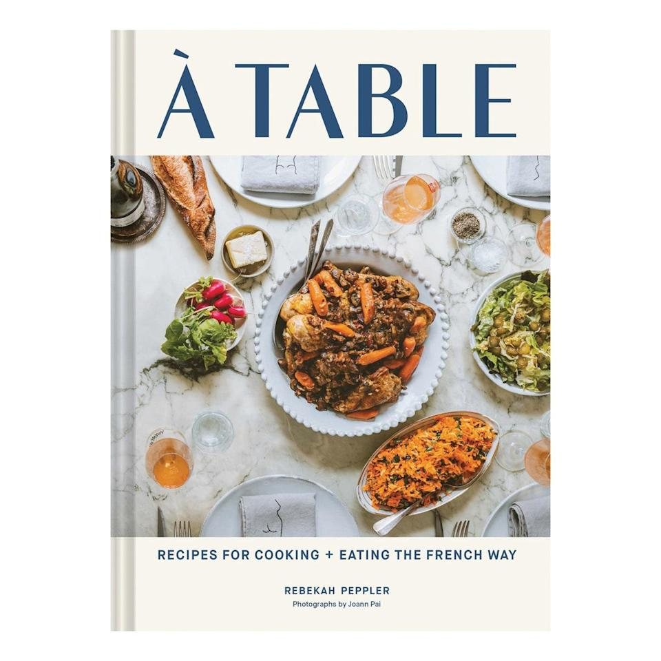 """$28, Bookshop. <a href=""""https://bookshop.org/books/a-table-recipes-for-cooking-and-eating-the-french-way/9781797202235"""" rel=""""nofollow noopener"""" target=""""_blank"""" data-ylk=""""slk:Get it now!"""" class=""""link rapid-noclick-resp"""">Get it now!</a>"""