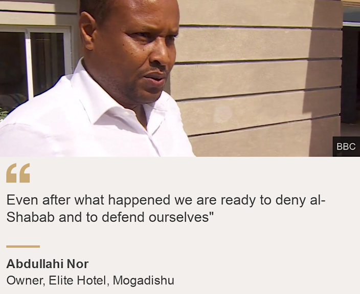"""""""Even after what happened we are ready to deny al-Shabab and to defend ourselves"""""""", Source: Abdullahi Nor, Source description: Owner, Elite Hotel, Mogadishu, Image: Hotel manager"""