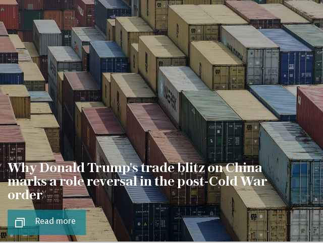 Why Donald Trump's trade blitz on China marks a role reversal in the post-Cold War order