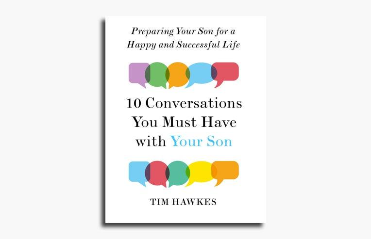10 Conversations You Must Have With Your Son by Tim Hawkes