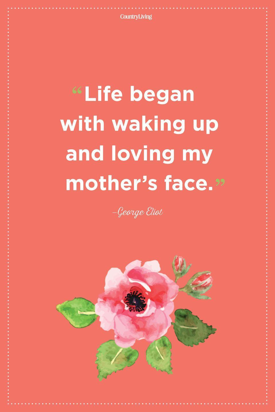 "<p>""Life began with waking up and loving my mother's face.""</p>"