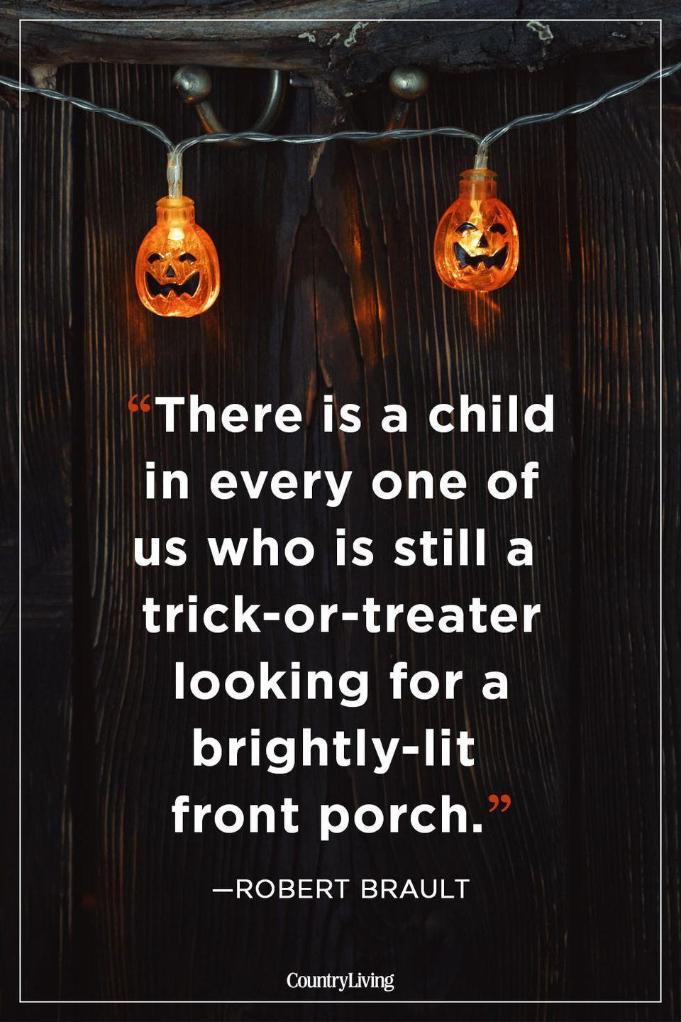 """<p>""""There is a child in every one of us who is still a trick-or-treater looking for a brightly-lit front porch.""""</p>"""