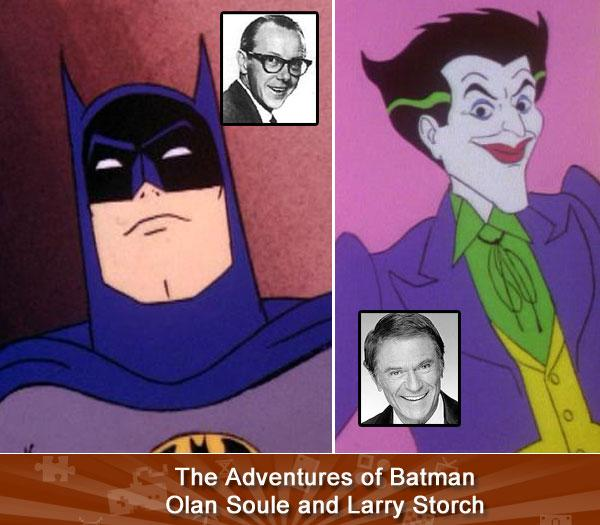 THE ADVENTURES OF BATMAN (Olan Soule and Larry Storch) -- To kids growing up in the 70s and 80s, Batman was primarily an animated hero. And whether you were watching him beat up criminals in The Adventures of Batman or holding down the Hall of Justice on the Super Friends, you were listening to the sweet pipes of voice actor Olan Soule. While The Joker only cropped up from time to time (Batman has lots of enemies, you know), he was most often played by legendary cartoon character actor Larry Storch.