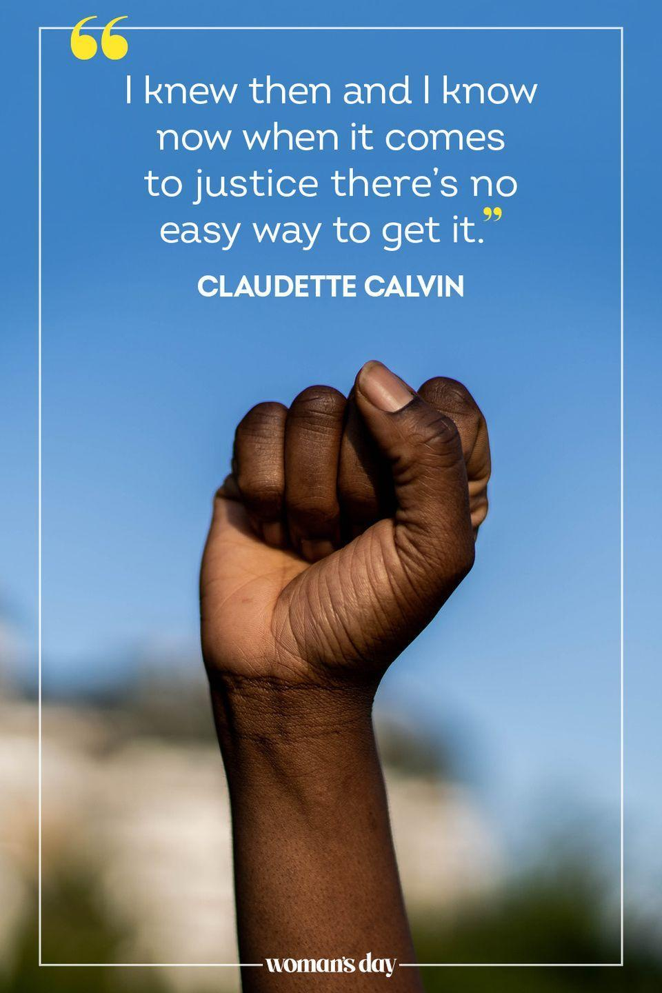 """<p>""""I knew then and I know now when it comes to justice there's no easy way to get it."""" — Claudette Calvin</p>"""