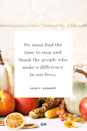<p>We must find the time to stop and thank the people who make a difference in our lives.</p>
