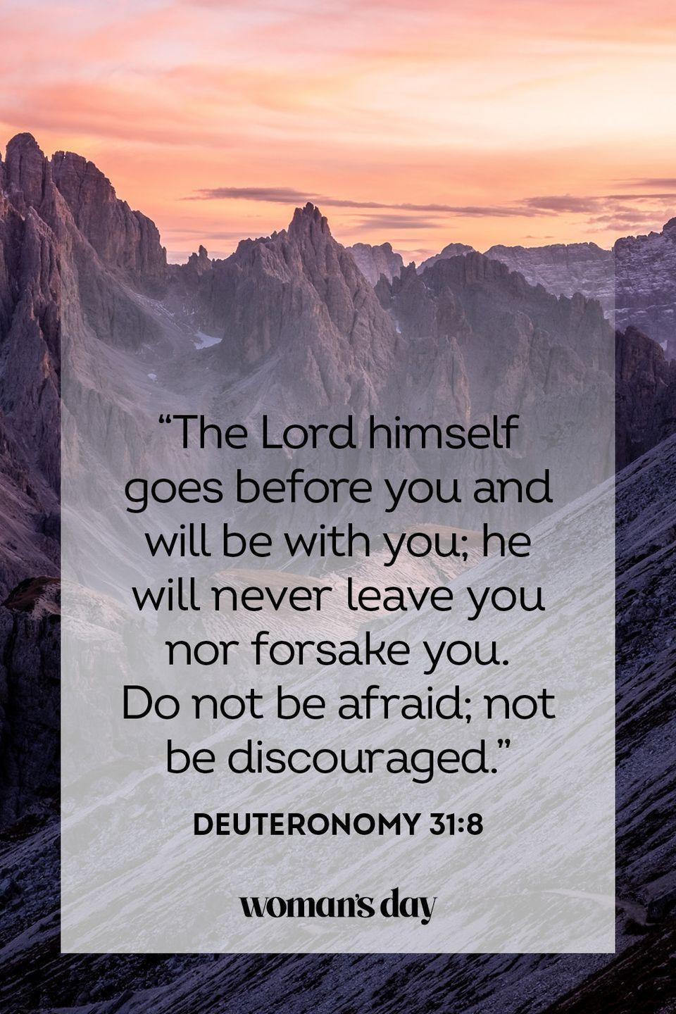 "<p>""The Lord himself goes before you and will be with you; he will never leave you nor forsake you. Do not be afraid; not not be discouraged.""</p><p><strong>The Good News: </strong>Trust that the lord will guide you out of any difficult situation. </p>"