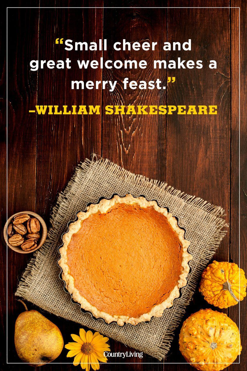 """<p>""""Small cheer and great welcome makes a merry feast.""""</p>"""