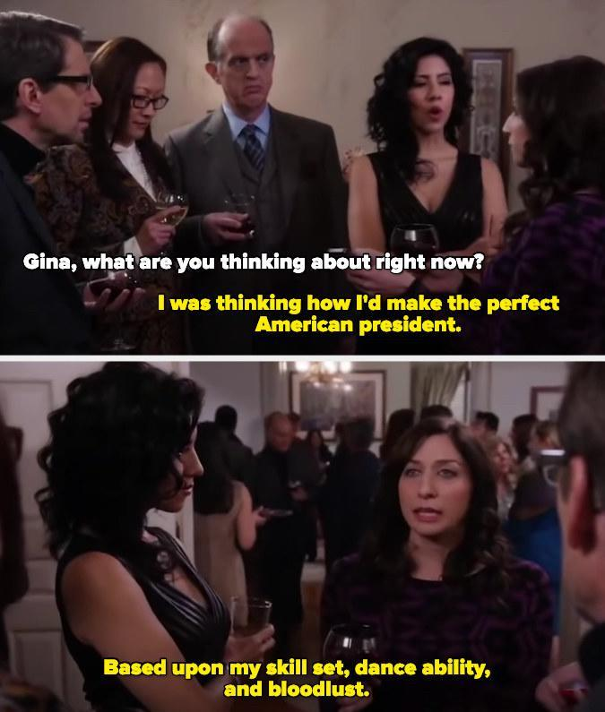 Gina saying she's make the perfect American president because of her skill set, dance ability, and bloodlust