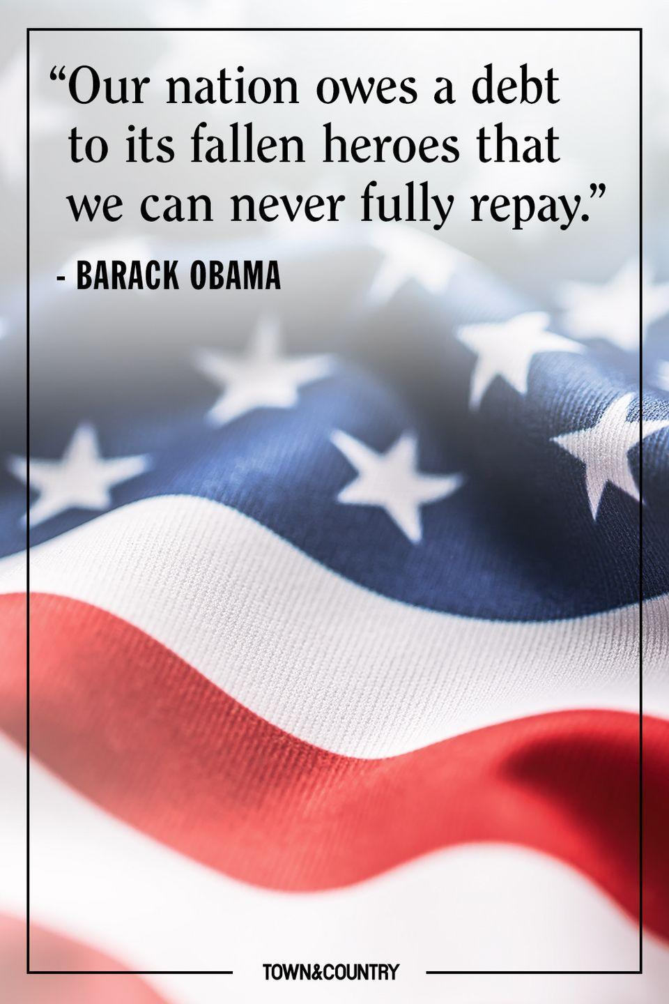 "<p>""Our nation owes a debt to its fallen heroes that we can never fully repay.""</p><p>– Barack Obama</p>"
