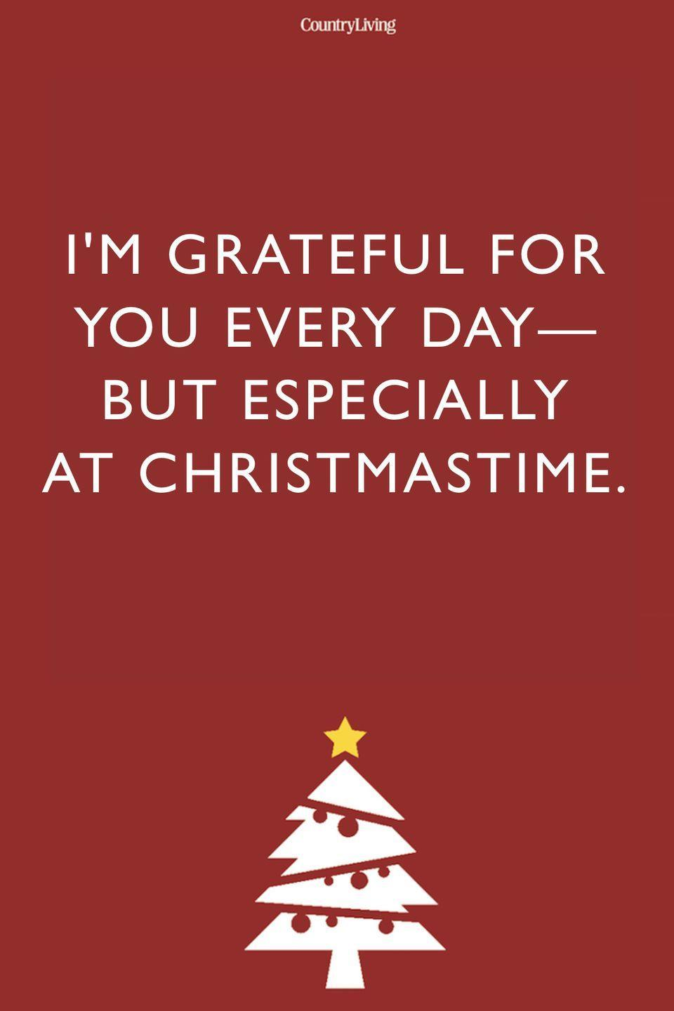 <p>I'm grateful for you every day—but especially at Christmastime.</p>