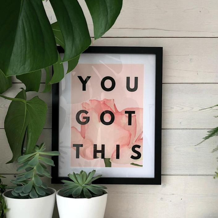 <p>Whenever you feel like giving up, the <span>You Got This Motivational Print</span> ($20) will tell you otherwise.</p>