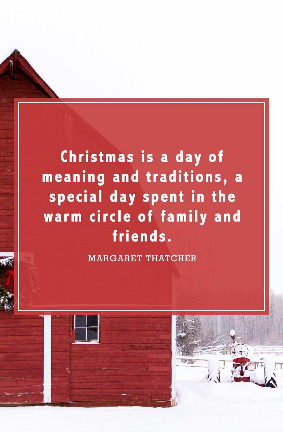 """<p>""""Christmas is a day of meaning and traditions, a special day spent in the warm circle of family and friends.""""</p>"""