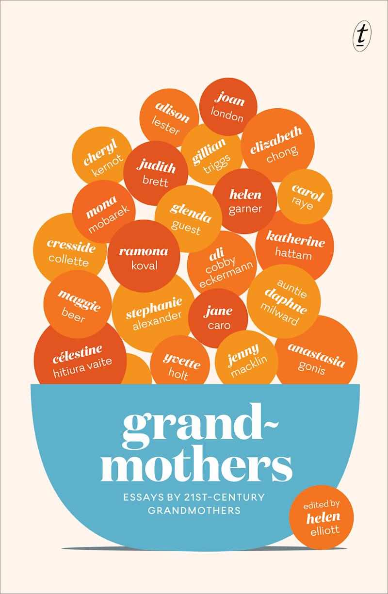 Grandmothers: Essays by 21st-Century Grandmothers anthology consists of a selection of essays by 24 Australian women about the many and varied aspects of being a granny. Photo: Text Publishing Co