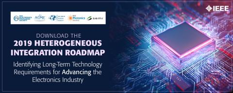 2019 Heterogeneous Integration Roadmap (HIR) Identifies Long-Term Technology Requirements to Inspire Collaboration in the Electronics Industry