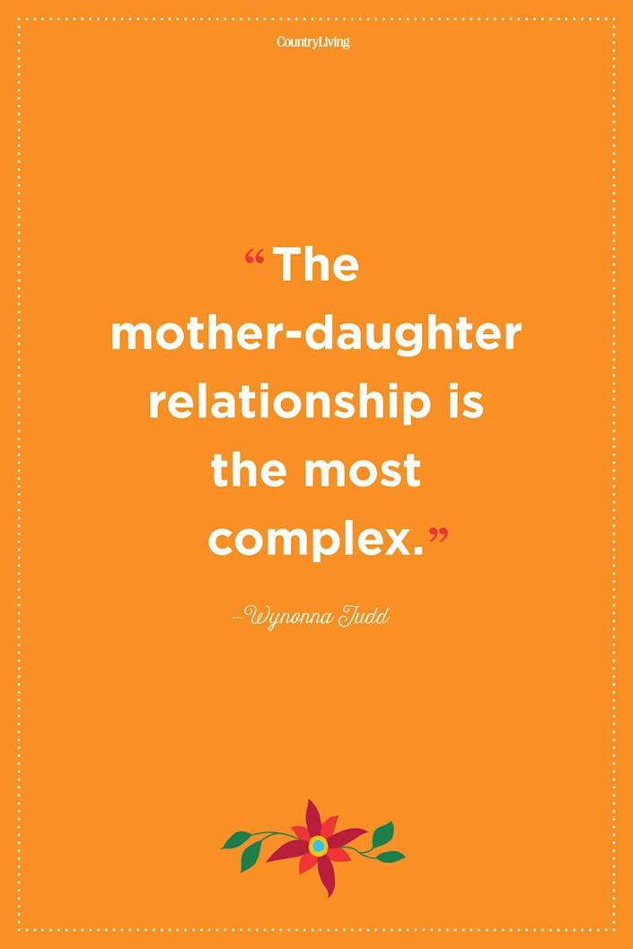 """<p>""""The mother-daughter relationship is the most complex.""""</p>"""