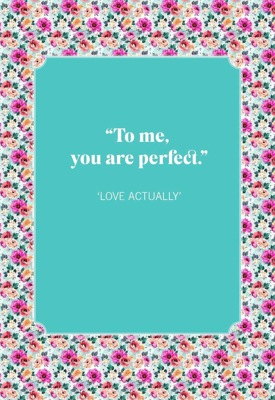 """<p>""""To me, you are perfect.""""</p>"""