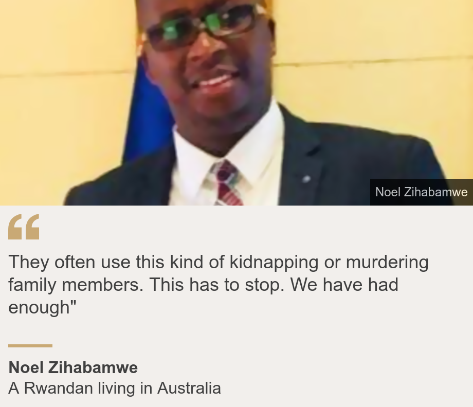 """They often use this kind of kidnapping or murdering family members. This has to stop. We have had enough"""", Source: Noel Zihabamwe, Source description: A Rwandan living in Australia, Image: Noel Zihabamwe"