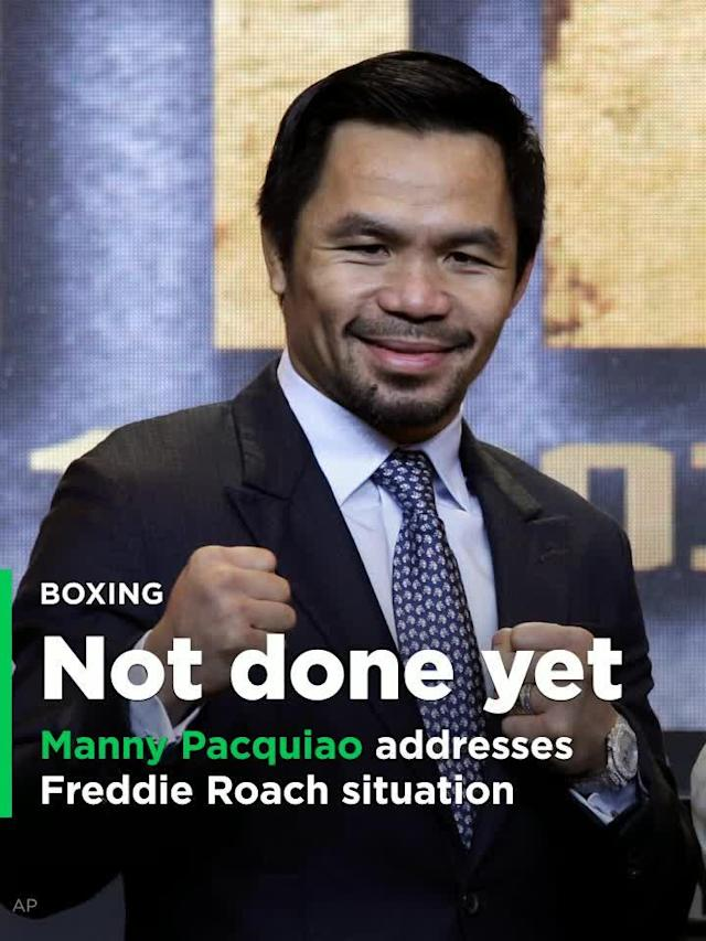 Manny Pacquiao says he's not done boxing yet; addresses Freddie Roach situation