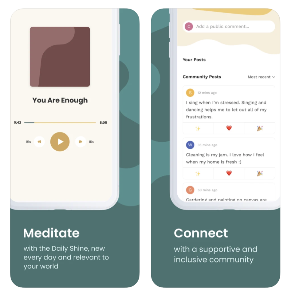 """<p>A Webby Award winner for Best Lifestyle App, Shine was created for marginalized users who don't see themselves in mainstream """"wellness"""" culture. With the app, you get more than 600 guided meditations, morning inspiration texts (!), customizable mental health plans, and community forums. </p><p><a class=""""link rapid-noclick-resp"""" href=""""https://apps.apple.com/us/app/shine-calm-anxiety-stress/id1293721589"""" rel=""""nofollow noopener"""" target=""""_blank"""" data-ylk=""""slk:DOWNLOAD NOW FROM THE APP STORE"""">DOWNLOAD NOW FROM THE APP STORE</a></p><p><a class=""""link rapid-noclick-resp"""" href=""""https://play.google.com/store/apps/details?id=com.shinetext.shine&hl=en_US"""" rel=""""nofollow noopener"""" target=""""_blank"""" data-ylk=""""slk:DOWNLOAD NOW FROM GOOGLE PLAY"""">DOWNLOAD NOW FROM GOOGLE PLAY</a></p>"""