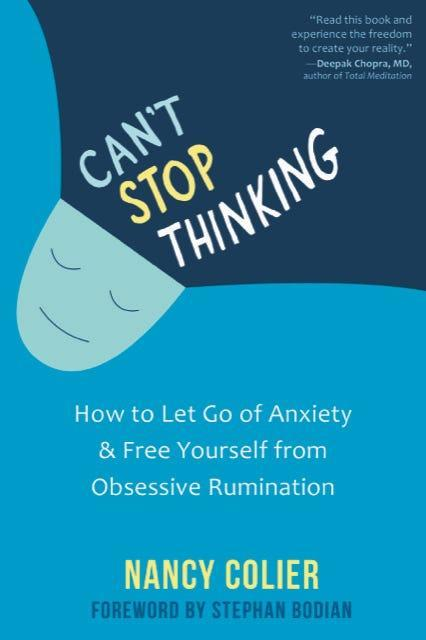 """Can't Stop Thinking: How to Let Go of Anxiety and Free Yourself from Obsessive Rumination,"" by Nancy Colier."
