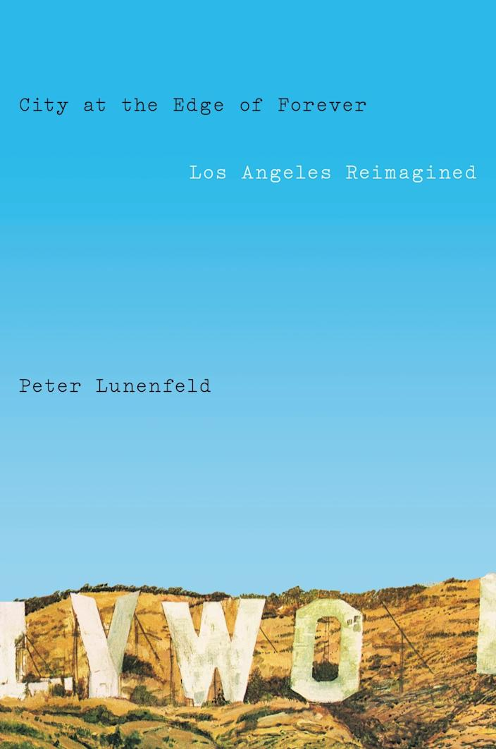 """The cover of """"City at the Edge of Forever: Los Angeles Reimagined"""" by Peter Lunenfeld."""