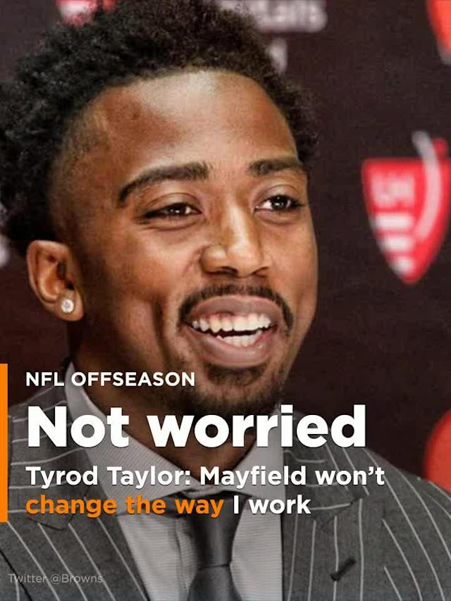 Cleveland Browns QB Tyrod Taylor says he is not going to change his approach because of the presence of Baker Mayfield.