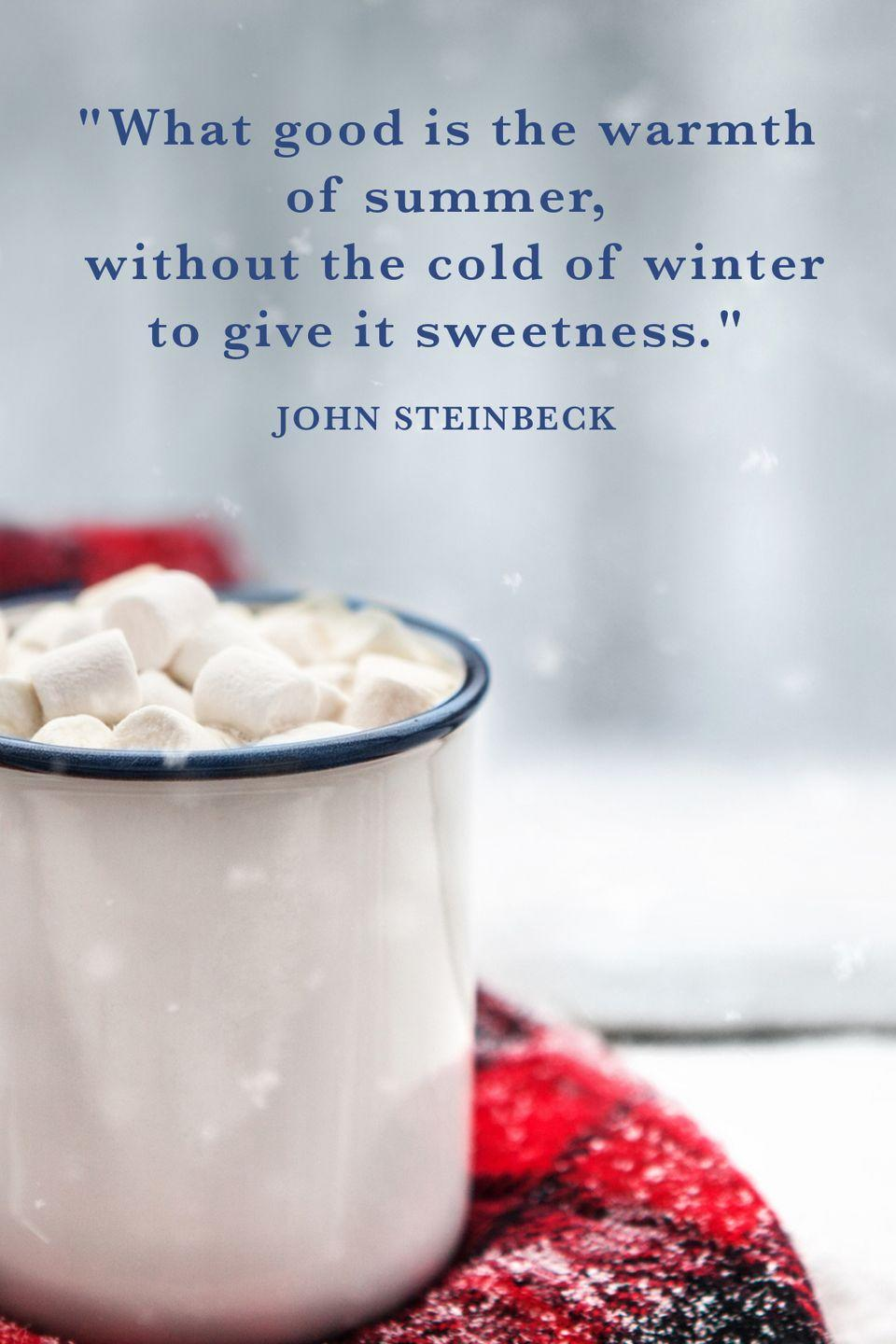 "<p>""What good is the warm of summer, without the cold of winter to give it sweetness.""</p>"