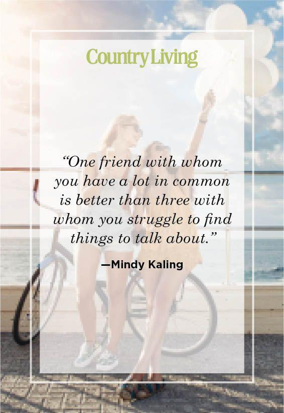 "<p>""One friend with whom you have a lot in common is better than three with whom you struggle to find things to talk about.""</p>"