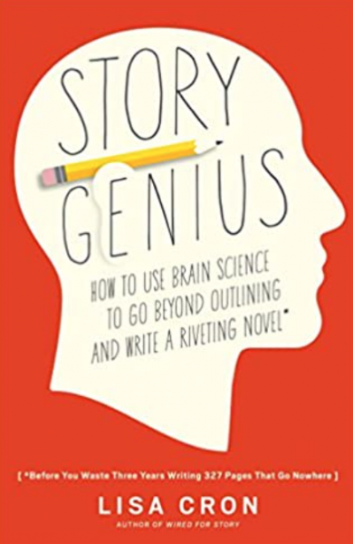 Story Genius: How to Use Brain Science to Go Beyond Outlining and Write a Riveting Novel by Lisa Cron