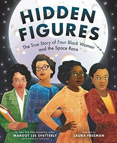 """You've probably seen <a href=""""https://www.huffingtonpost.com/entry/people-across-the-us-are-raising-money-for-girls-to-see-hidden-figures_us_5877d3aae4b0c42cb17597de"""">the movie</a>, butyou can also use reading timeto introduce the black women whose hard work and perseverance advanced the space race. (By Margot Lee Shetterly with Winifred Conkling, illustrated by Laura Freeman)"""