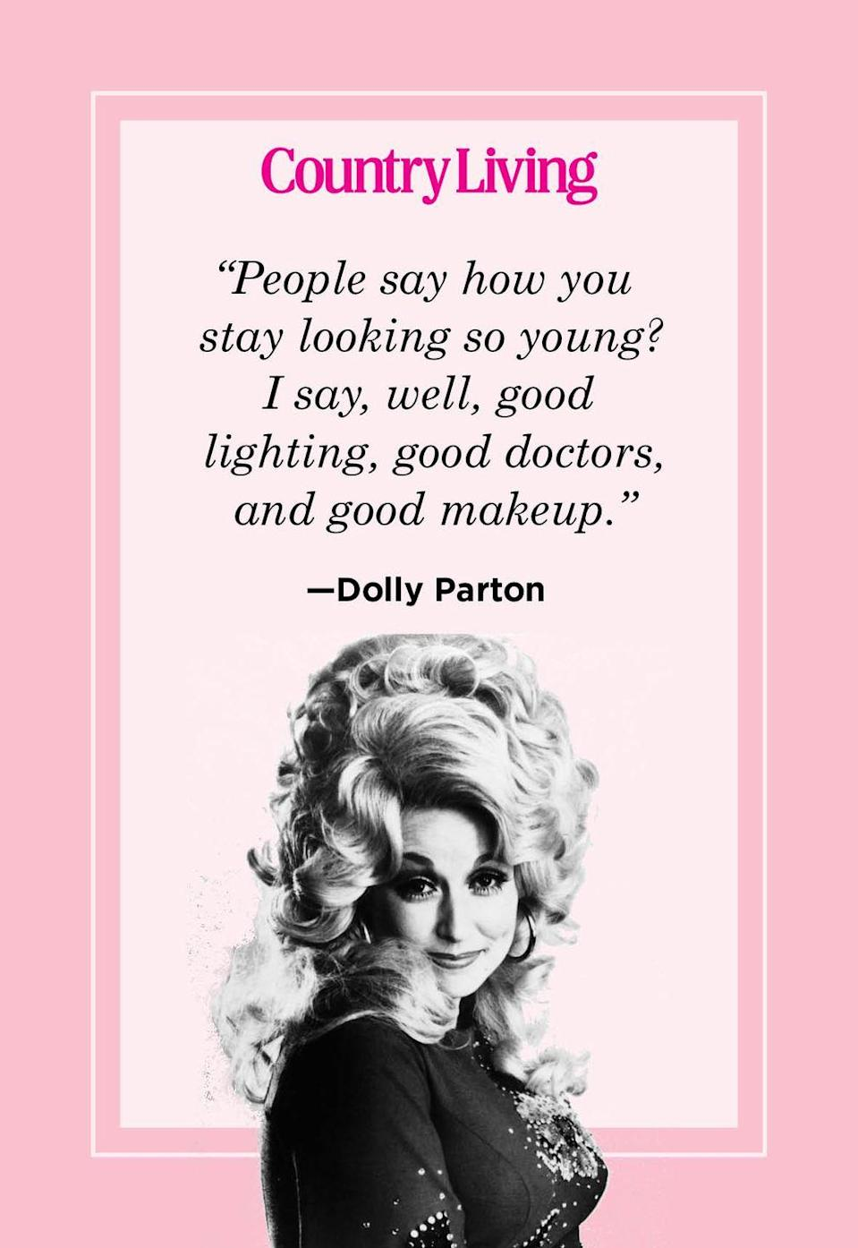 "<p>""People say how you stay looking so young? I say, well, good lighting, good doctors, and good makeup.""</p>"