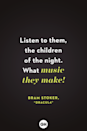 <p>Listen to them, the children of the night. What music they make! </p>