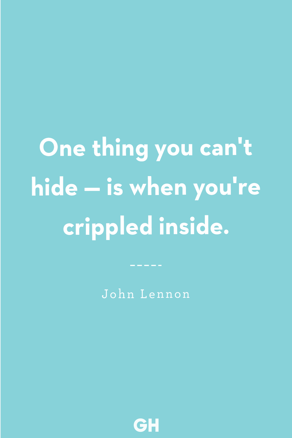 <p>One thing you can't hide — is when you're crippled inside.</p>