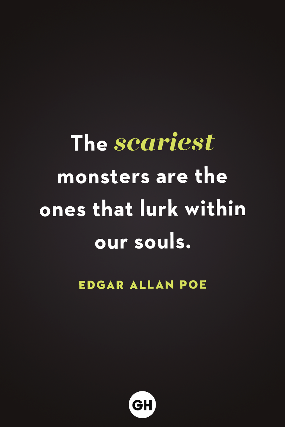 <p>The scariest monsters are the ones that lurk within our souls. </p>