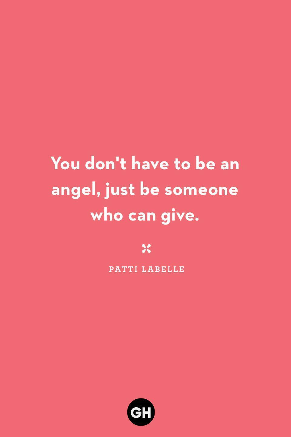 <p>You don't have to be an angel, just be someone who can give.</p>