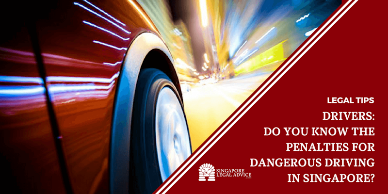 Drivers: Do You Know the Penalties for Dangerous Driving in Singapore?