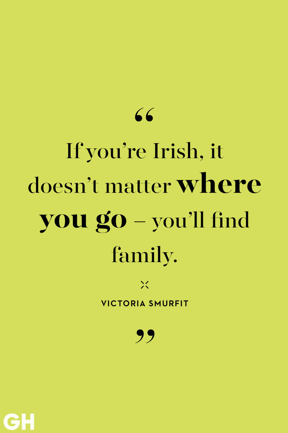 <p>If you're Irish, it doesn't matter where you go — you'll find family.</p>