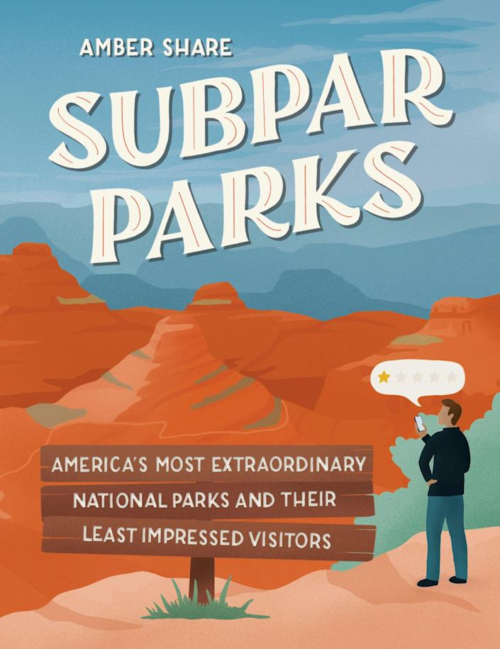 """""""Subpar Parks"""" pairs Amber Share's striking illustrations of America's national parks with other people's one-star reviews."""