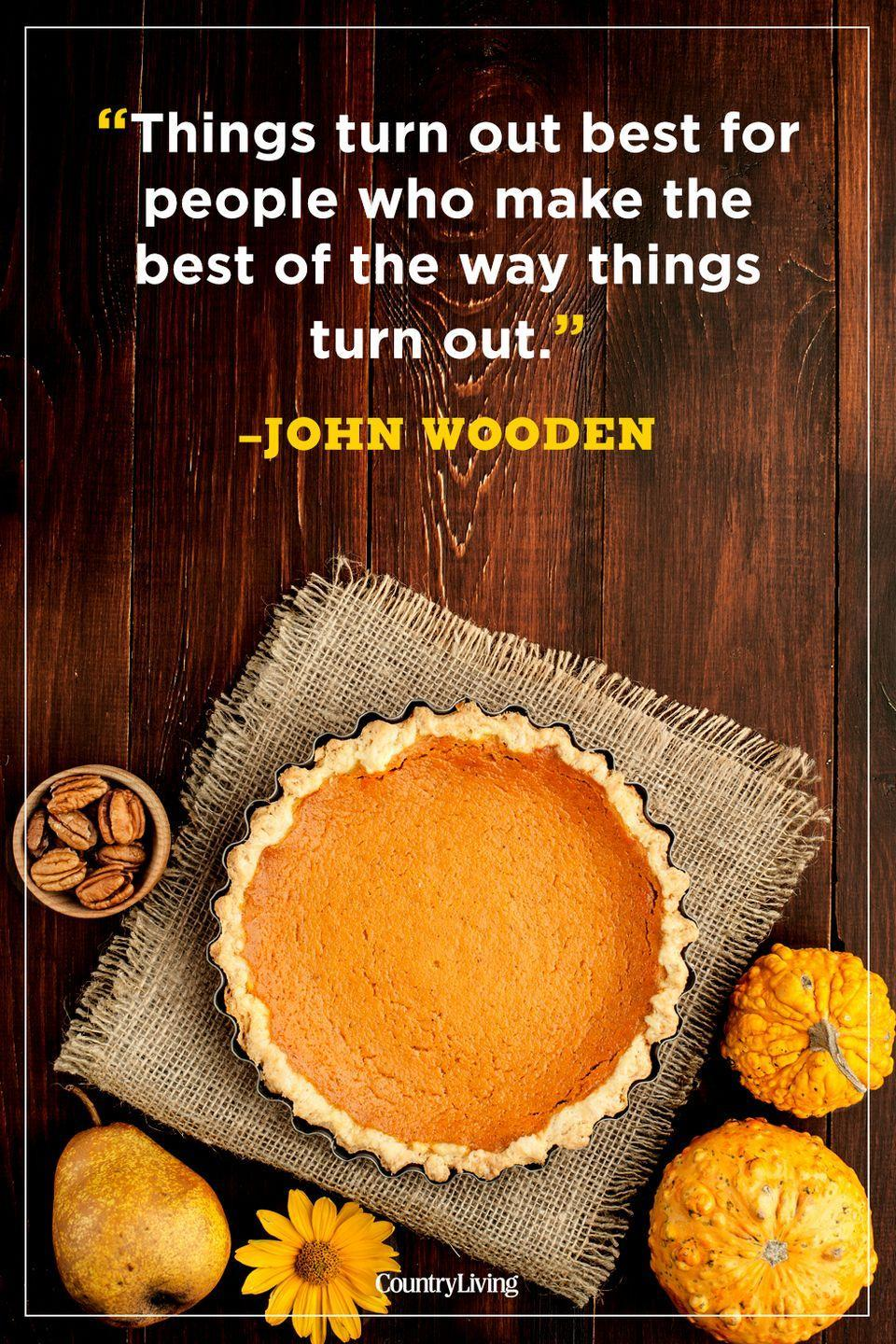"""<p>""""Things turn out best for people who make the best of the way things turn out.""""</p>"""