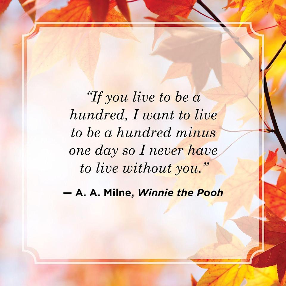 """<p>""""If you live to be a hundred, I want to live to be a hundred minus one day so I never have to live without you.""""</p>"""